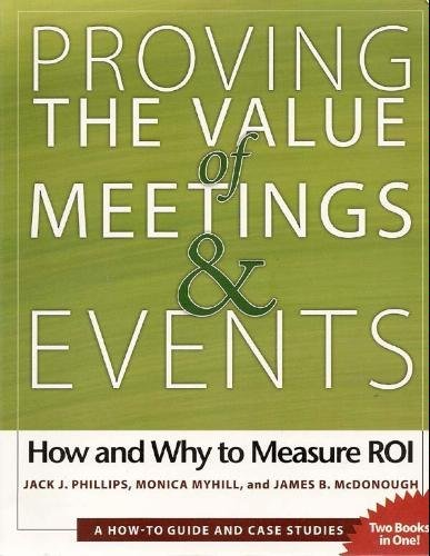 Proving the Value of Meetings and Events;: Jack J. Phillips