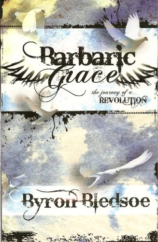 Barbaric Grace: The Journey of a Revolution: Bledsoe, Byron