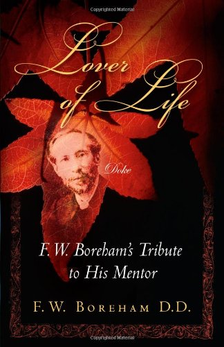 Lover of Life: F. W. Boreham's Tribute to His Mentor (Revised and Expanded)