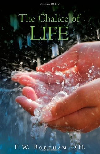 The Chalice of Life: Reflections on the: Boreham, F. W.