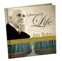 Lessons on Life: How to Live a: Jim Rohn