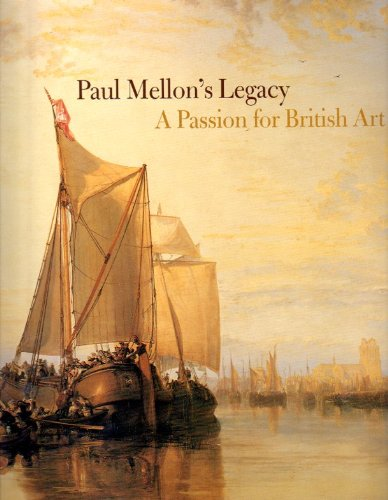 9780979037801: Paul Mellon's legacy: a passion for British art - masterpieces from the Yale Center for British Art