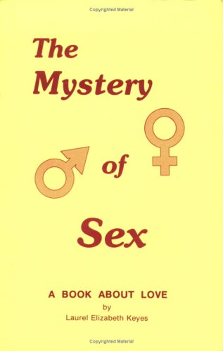 The Mystery of Sex: A Book About Love: Laurel Elizabeth Keyes