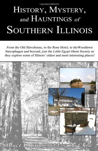 History, Mystery, and Hauntings of Southern Illinois: Bruce L. Cline, Lisa A. Cline