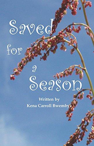 Saved for a Season - Bwembya, Kena Carroll