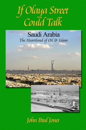 9780979043604: If Olaya Street Could Talk -- Saudi Arabia: The Heartland of Oil and Islam