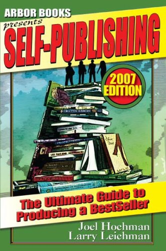 Self-Publishing: The Ultimate Guide to Producing A Bestseller: Hochman, Joel; Leichman, Larry