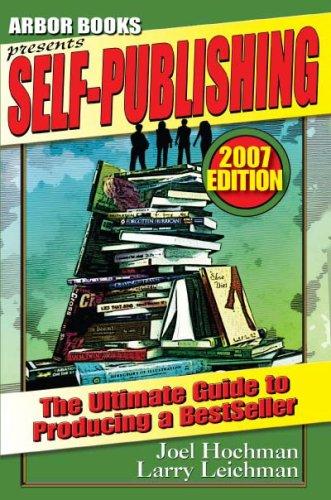 Self-Publishing: A 'Soup to Nuts' Guide to: Joel Hochman; Larry