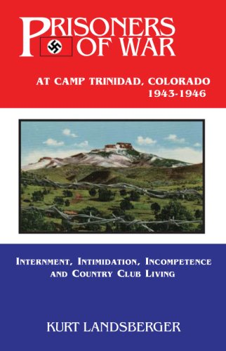 9780979046995: Prisoners of War at Camp Trinadad, Colorado 1943-1946: Internment, Intimidation, Incompetence and Country Club Living