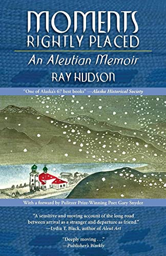 Moments Rightly Placed: An Aleutian Memoir: Hudson, Professor Ray