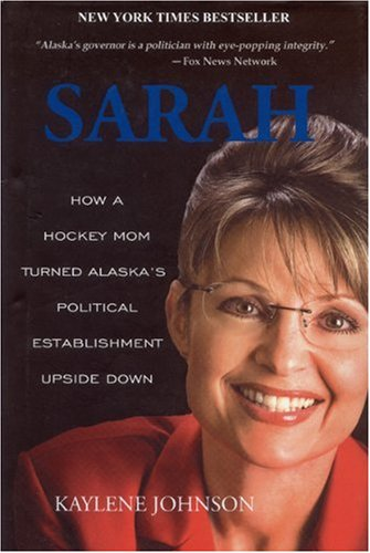 9780979047084: Sarah: How a Hockey Mom Turned Alaska's Political Establishment Upside Down