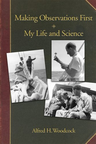 Making Observations First: My Life and Science: Alfred H. Woodcock