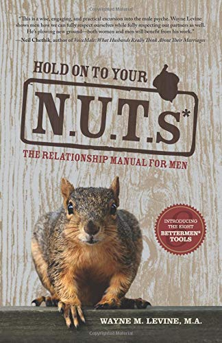 Hold on to Your Nuts: The Relationship Manual for Men: Levine, Wayne M.