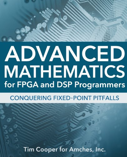 Advanced Mathematics for FPGA and DSP Programmers: Cooper, Tim