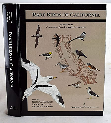 Rare Birds of California: Hamilton, Robert; Patten, Michael; Erickson, Richard, Eds.