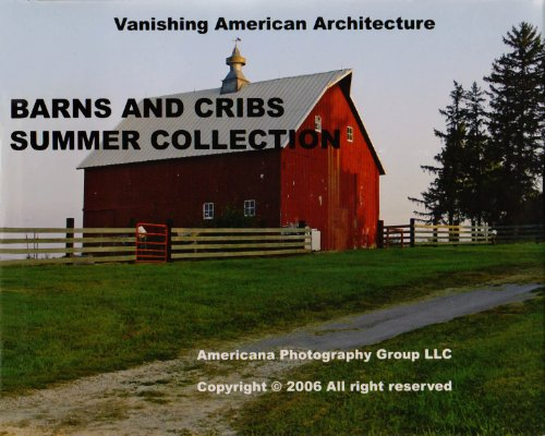 Barns and Cribs Summer Collection: Vanishing American Architecture