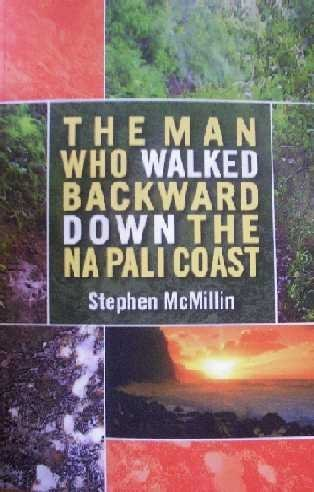 The Man Who Walked Backward Down the Na Pali Coast: Stephen McMillin; Photographer-Vincent K