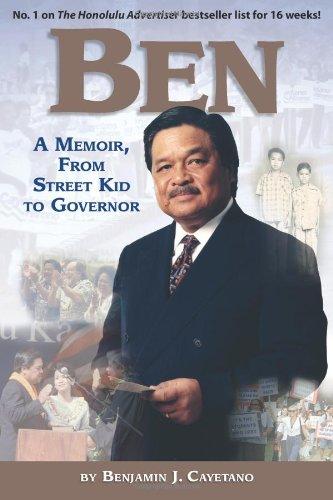 Ben: A Memoir, from Street Kid to Governor: Benjamin J. Cayetano