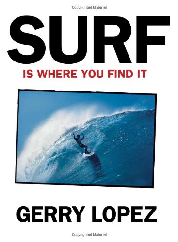 Surf Is Where You Find It: Lopez, Gerry