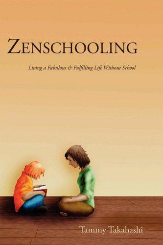 9780979067433: Zenschooling: Living a Fabulous & Fulfilling Life Without School