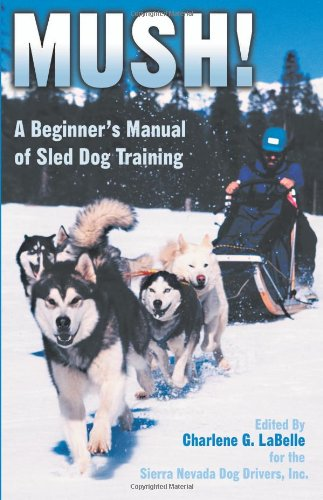 Mush A Beginner S Manual Of Sled Dog Training
