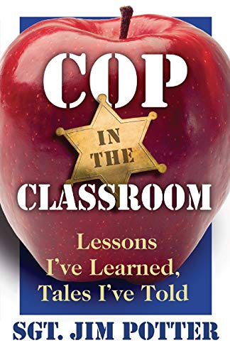 Cop in the Classroom: Lessons I've Learned Tales I've Told