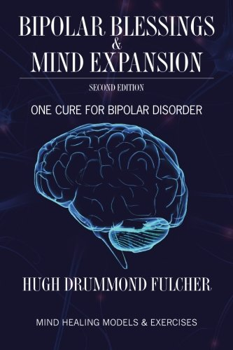 Bipolar Blessings & Mind Expansion Second Edition: Hugh Drummond Fulcher,