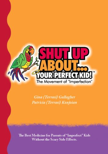 9780979071300: Shut Up About. . . Your Perfect Kid!: The Movement of