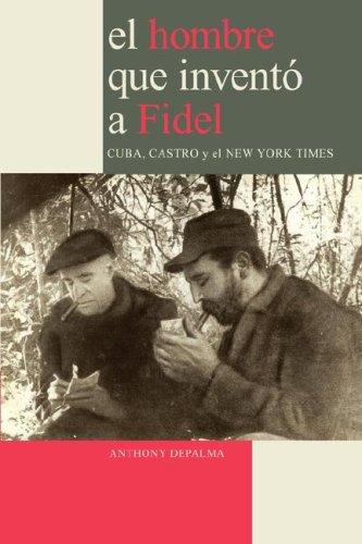 9780979076626: El Hombre que Inventó a Fidel. Cuba, Castro y el New York Times