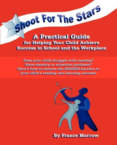 9780979076862: Shoot for the Stars! A Practical Guide For Helping Your Child Achieve Success in School and the Workplace