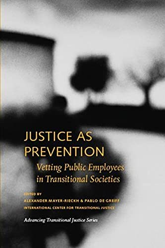 9780979077210: Justice as Prevention: Vetting Public Employees in Transitional Societies (Advancing Transitional Justice)