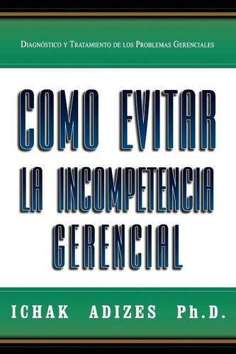 9780979080784: Como Evitar La Incompetencia Gerencial [How To Solve The Mismanagement Crisis - Spanish edition]