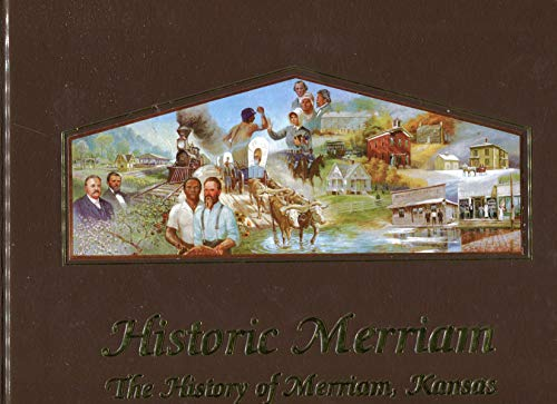 9780979082900: Historic Merriam: The History of Merriam, Kansas