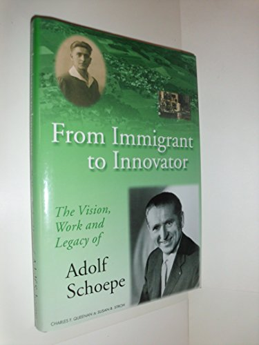 From Immigrant To Innovator the Vision Work & Legacy of Adolf Schoepe