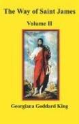 The Way of Saint James: Vol 2: King, Georgiana Goddard/ Greenia, George D.