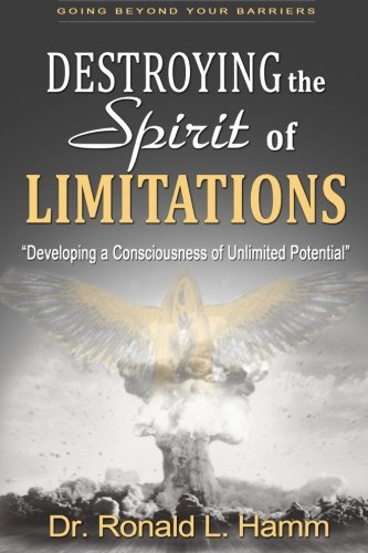 Destroying the Spirit of Limitations: Developing a Consciousness of Unlimited Potential: Hamm, Dr. ...