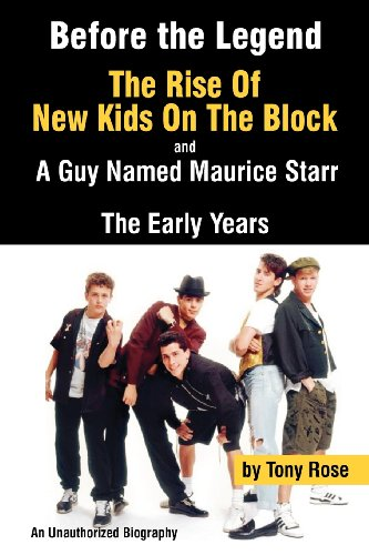 Before the Legend: The Rise of New Kids on the Block and . . . a Guy Named Maurice Starr: The Early...
