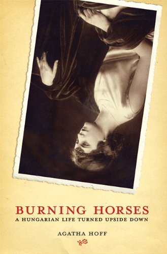 9780979098710: Burning Horses: A Hungarian Life Turned Upside Down