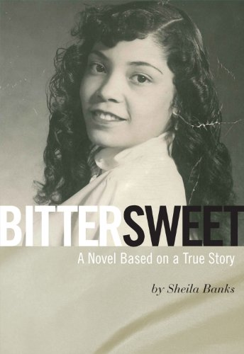 Bittersweet: A Novel Based on a True Story: Sheila Banks