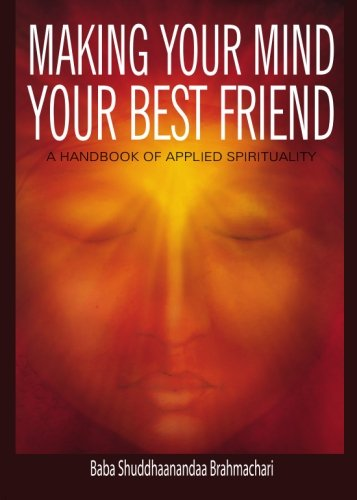9780979099328: Making Your Mind Your Best Friend: A Handbook of Applied Spirituality
