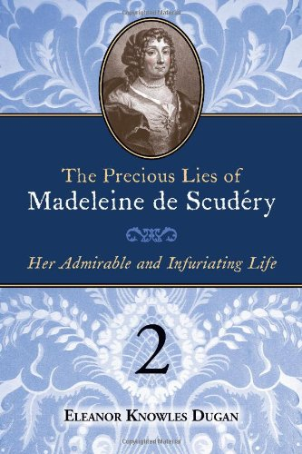 The Precious Lies of Madeleine de Scudry: Her Admirable and Infuriating Life. Book 2: Eleanor ...