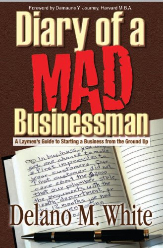 Diary of a Mad Businessman: A Laymen's Guide to Starting a Business from the Ground Up: White,...