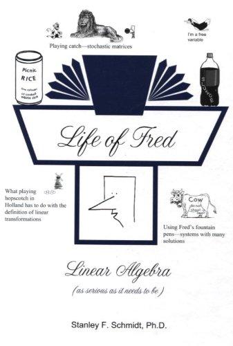 Life of Fred: Linear Algebra (Hardcover): Dr Stanley F. Schmidt