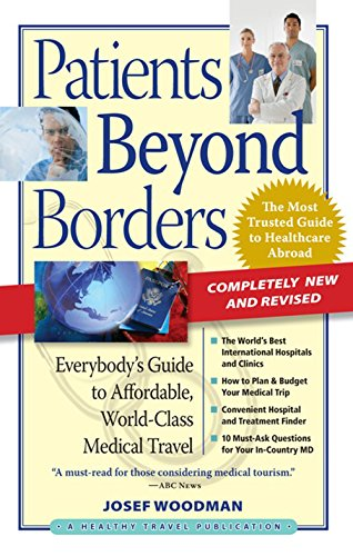 Patients Beyond Borders: Everybody's Guide to Affordable, World-Class Medical Travel: Woodman,...