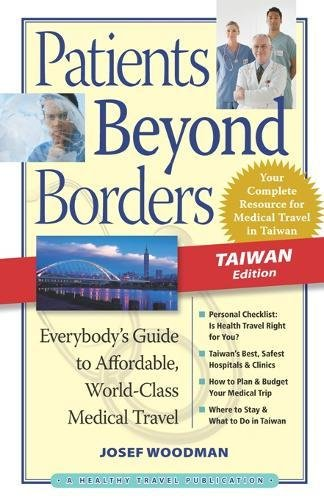 9780979107931: Patients Beyond Borders Taiwan Edition: Everybody's Guide to Affordable, World-Class Medical Care Abroad