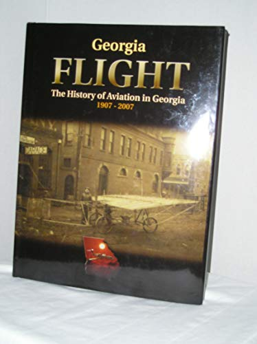 9780979111501: Georgia Flight: The History of Aviation in Georgia 1907-2007