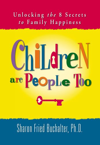 9780979120206: Children Are People Too: Unlocking the 8 Secrets to Family Happiness