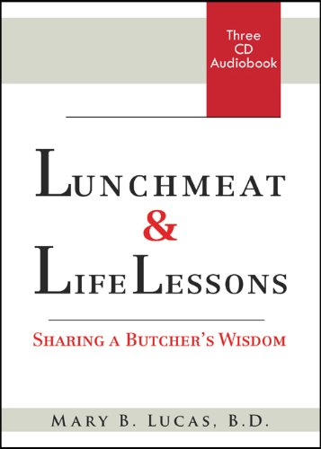 Lunchmeat & Life Lessons: Sharing a Butcher's Wisdom: Mary B. Lucas