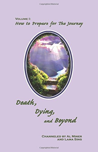 Death, Dying, And Beyond: How To Prepare For The Journey: Miner, Al; Sing, Lama