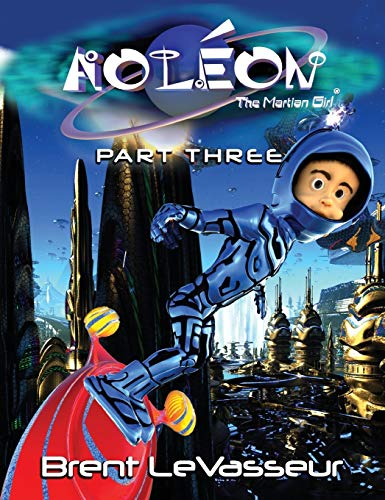 Aoleon The Martian Girl: Science Fiction Saga - Part 3 The Hollow Moon: LeVasseur, Brent